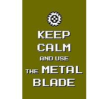 Keep Calm and use the Metal Blade Photographic Print