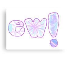 EW! Canvas Print