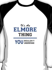 It's an ELMORE thing, you wouldn't understand !! T-Shirt