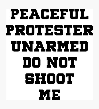 Peaceful Protester Unarmed Do Not Shoot Me Photographic Print