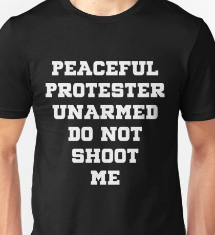 Peaceful Protester Unarmed Do Not Shoot Me Unisex T-Shirt