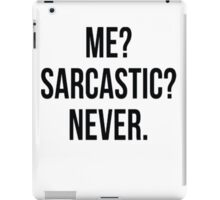 Me? Sarcastic? Never. iPad Case/Skin
