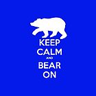 Keep Calm and Bear On - Blue by StrangeDevotion