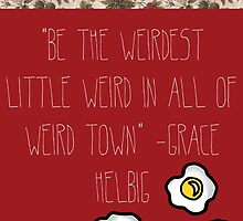Grace Helbig Weird Qoute by DrBunnyButt