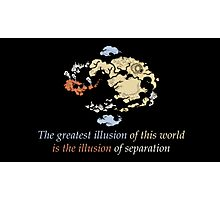 Avatar The Last Airbender : The greatest illusion of this world is the illusion of separation Photographic Print