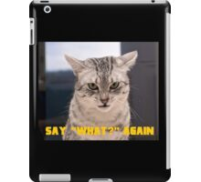 """Say """"What?"""" again, Meow Edition! iPad Case/Skin"""