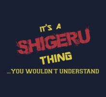 It's a SHIGERU thing, you wouldn't understand !! by itsmine