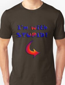 I'm with stupid t-shirt. T-Shirt
