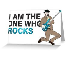 I Am The One Who Rocks  -Breaking Bad Greeting Card