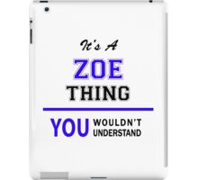 It's a ZOE thing, you wouldn't understand !! iPad Case/Skin