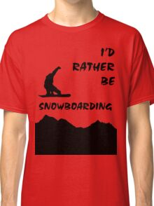 I'd Rather be Snowboarding! Classic T-Shirt