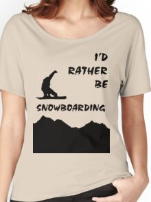 I'd Rather be Snowboarding! Women's Relaxed Fit T-Shirt