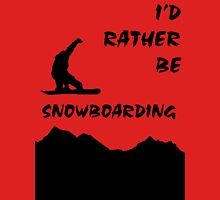 I'd Rather be Snowboarding! Unisex T-Shirt