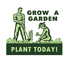 Grow A Garden - Plant Today! Photographic Print