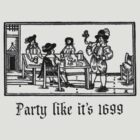 Party like it's 1699  by Rob Price