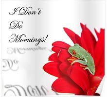 I Don't DO Mornings! Poster