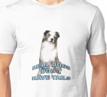 Real dogs don't have tails Unisex T-Shirt