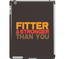 FITTER AND STRONGER THAN YOU iPad Case/Skin