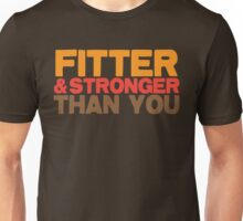 FITTER AND STRONGER THAN YOU Unisex T-Shirt