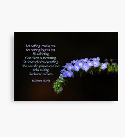 Let nothing trouble you . . . let nothing frighten you . . . Canvas Print
