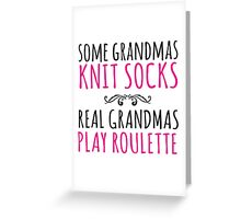 Cool 'Some Grandmas Knit Socks, Real Grandmas Roulette' T-shirt, Accessories and Gifts Greeting Card