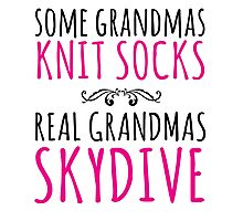 Funny 'Some Grandmas Knit Socks, Real Grandmas Skydive' T-shirt, Accessories and Gifts Photographic Print