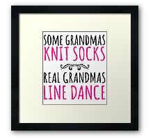 Limited Edition 'Some Grandmas Knit Socks, Real Grandmas Line Dance' T-shirt, Accessories and Gifts Framed Print