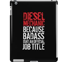 Awesome 'Diesel Mechanic because Badass Isn't an Official Job Title' Tshirt, Accessories and Gifts iPad Case/Skin