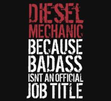 Awesome 'Diesel Mechanic because Badass Isn't an Official Job Title' Tshirt, Accessories and Gifts by Albany Retro