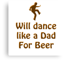 Dance like a Dad for Beer Canvas Print