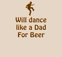 Dance like a Dad for Beer Unisex T-Shirt