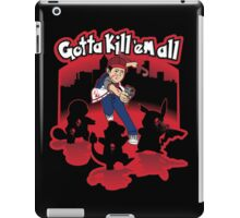 Gotta kill 'em all! iPad Case/Skin
