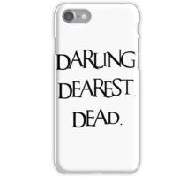 Darling, Dearest, Dead. iPhone Case/Skin