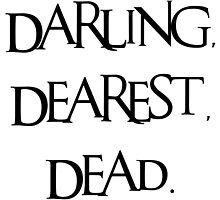 Darling, Dearest, Dead. by quiethere