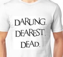 Darling, Dearest, Dead. Unisex T-Shirt