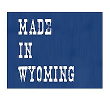 Made in Wyoming Photographic Print