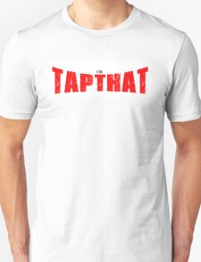 I'D TAPTHAT T-Shirt