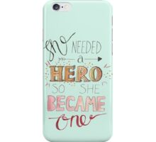 She needed a hero iPhone Case/Skin