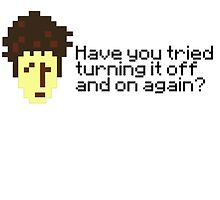 IT Crowd | Have You Tried Turning It Off And On Again? by PlainOlBrod