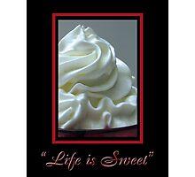 Life is Sweet Photographic Print