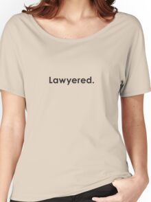 Lawyered. 1.0 Women's Relaxed Fit T-Shirt