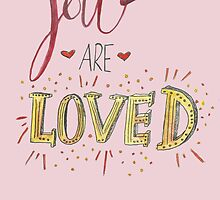 You are loved by lilliesandroses