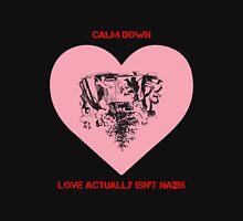 Calm Down - Love Actually Isn't Nazis Unisex T-Shirt