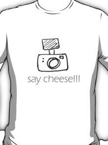 Say Cheese!!! T-Shirt