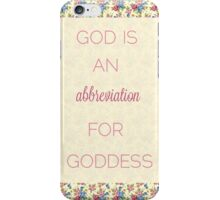 God Is An Abbreviation for Goddess iPhone Case/Skin