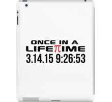Happy Pi Day 2015 'Once in a Lifetime 3.14.15 9:26:53' Collector's Edition T-Shirt and Gifts iPad Case/Skin