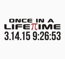 Happy Pi Day 2015 'Once in a Lifetime 3.14.15 9:26:53' Collector's Edition T-Shirt and Gifts by Albany Retro