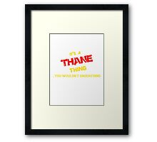 It's a THANE thing, you wouldn't understand !! Framed Print