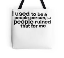 I used to be a people person, but people ruined that for me Tote Bag
