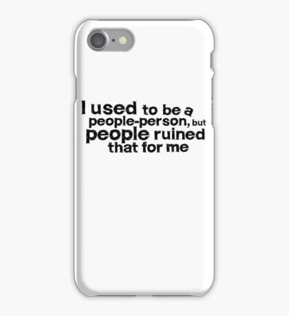 I used to be a people person, but people ruined that for me iPhone Case/Skin